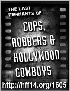 The Last Remnants of Cops, Robbers & Hollywood Cowboys Hollywood Fringe Festival