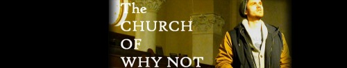 The Church of Why Not