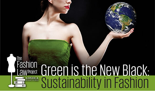 the fashion law project loyola green is the new black sustainability in fashion
